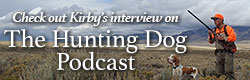 Check out Kirby's interview on the Hunting Dog Podcast